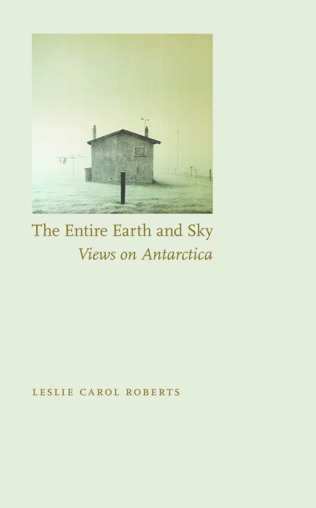 One of the great reads for quarantine during coronavirus: The Entire Earth and Sky: Views on Antarctica by Leslie Carol Roberts